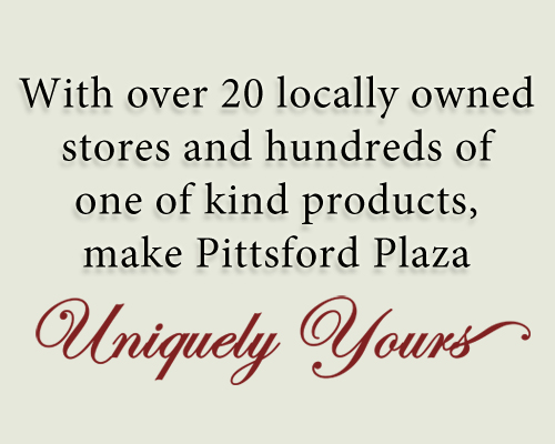 With Over 20 Locally Owned Stores and Hundreds of One of a Kind Products, Make Pittsford Plaza Uniquely Yours